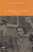 Cover of La mémoire d'octobre : art et culture, Volume 11, Number 1, Fall 2002, pp. 7-172, Bulletin d'histoire politique