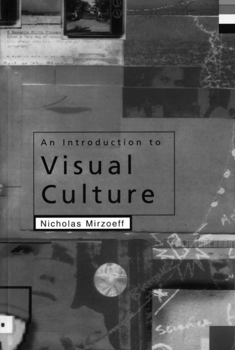 Nicholas Mirzoeff, An Introduction to Visual Culture.
