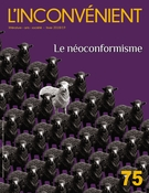 Cover of Le néoconformisme, Number 75, Winter 2019, pp. 3-97, L'Inconvénient