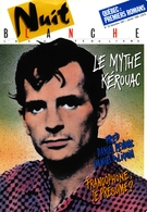 Cover of Le mythe Kérouac, Number 30, December 1987, January 1988, pp. 2-80, Nuit blanche, magazine littéraire