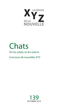 Cover of Chats, Number 139, Fall 2019, pp. 5-98, XYZ. La revue de la nouvelle