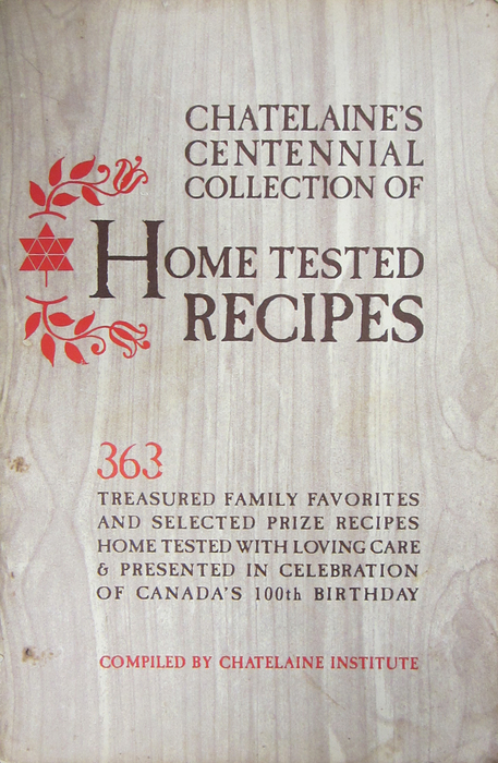Chatelaine Centennial Collection of Home-Tested Recipes ― cover. Canadian Cookbook Collection, Archives and Special Collections, University of Guelph.